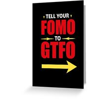 Tell Your FOMO to GTFO Greeting Card