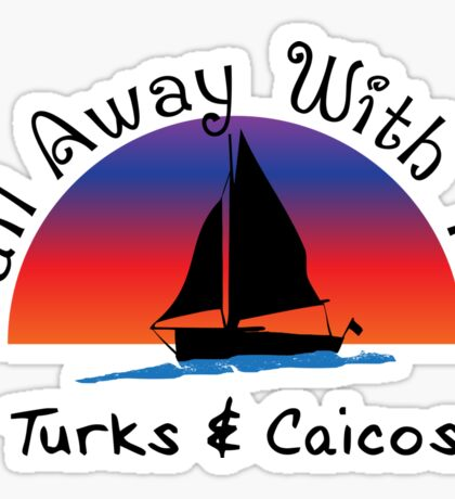 Sail away with me Turks and Caicos. Sticker