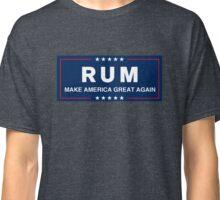RUM! Make America great again! Classic T-Shirt