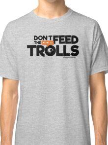 Don't Feed The Trolls Classic T-Shirt