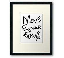 Move Forward Dawg Framed Print