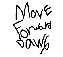 Move Forward Dawg Photographic Print