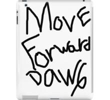 Move Forward Dawg iPad Case/Skin