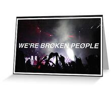 We're Broken People. Greeting Card