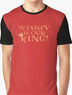 Weasley Is Our King! Graphic T-Shirt