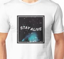 Stay Alive. Unisex T-Shirt