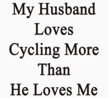 My Husband Loves Cycling More Than He Loves Me  by supernova23
