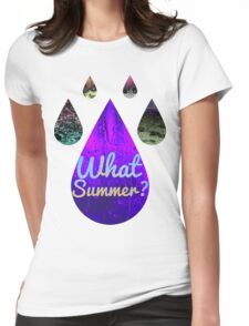 What Summer? Womens Fitted T-Shirt
