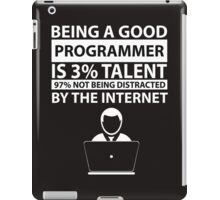 Being a good programmer is 3% talent 97% not being distracted by the internet. iPad Case/Skin