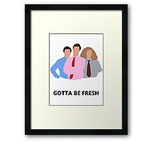 Workaholics - Gotta Be Fresh Framed Print