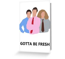 Workaholics - Gotta Be Fresh Greeting Card
