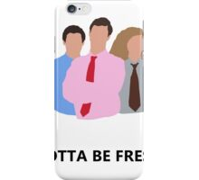 Workaholics - Gotta Be Fresh iPhone Case/Skin