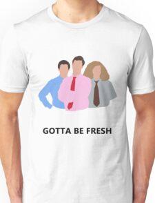 Workaholics - Gotta Be Fresh Unisex T-Shirt