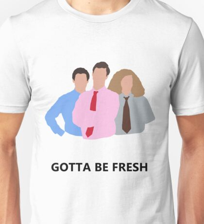 Workaholics - Gotta Be Fresh Unisex T-Shirt