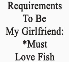Requirements To Be My Girlfriend: *Must Love Fish  by supernova23
