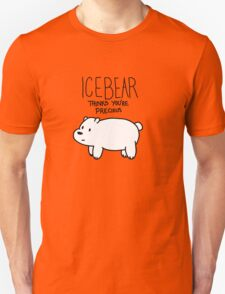 Ice Bear Thinks You're Precious Unisex T-Shirt