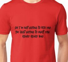 Im going to hurt you really really bad Unisex T-Shirt