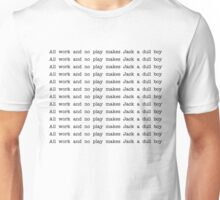 All Work And No Play Makes Jack A Dull Boy - The Shining Quote Unisex T-Shirt