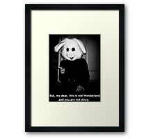 But, my dear, this is not Wonderland and you are not Alice. Framed Print