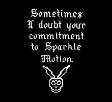 Sometimes I doubt your commitment to Sparkle Motion. by princessbedelia