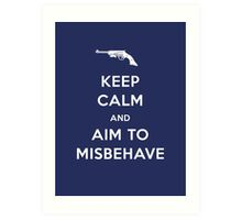 Keep Calm and Aim to Misbehave Art Print