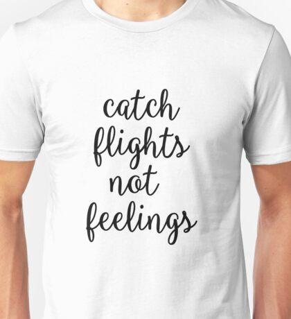 Catch Flights Not Feelings Unisex T-Shirt