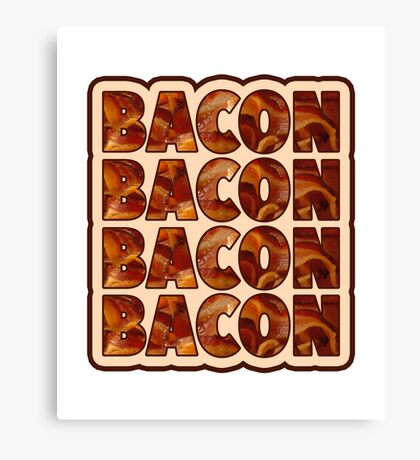 Bacon Bacon Bacon Bacon - 4 Slices of Bacon Canvas Print