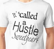 It´s Called a Hustle Sweetheart Unisex T-Shirt