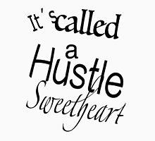 It´s Called a Hustle Sweetheart Unisex T-Shirt