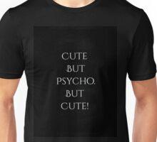 cute but psycho! Unisex T-Shirt