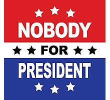 NO BODY FOR PRESIDENT #001 Photographic Print