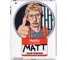 Hello my name is Matt iPad Case/Skin