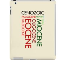 Cenozoic Eras, Ages and Epochs iPad Case/Skin