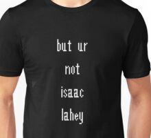 but ur not isaac lahey Unisex T-Shirt