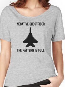 Top Gun Quote - Negative Ghostrider The Pattern Is Full Women's Relaxed Fit T-Shirt