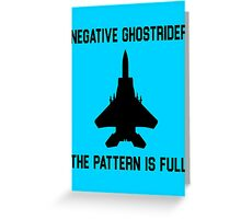 Top Gun Quote - Negative Ghostrider The Pattern Is Full Greeting Card