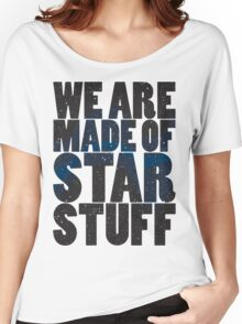 We are made of star stuff Women's Relaxed Fit T-Shirt