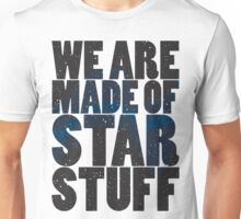 We are made of star stuff Unisex T-Shirt