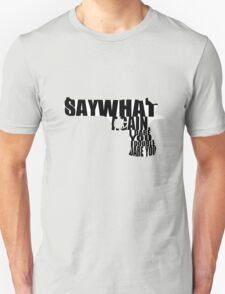 Say What Again T-Shirt