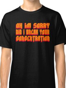 Pulp Fiction Quote - Oh I'm Sorry Did I Break Your Concentration Classic T-Shirt