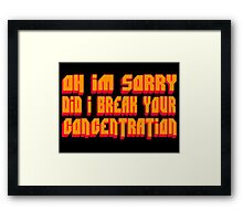 Pulp Fiction Quote - Oh I'm Sorry Did I Break Your Concentration Framed Print