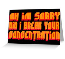 Pulp Fiction Quote - Oh I'm Sorry Did I Break Your Concentration Greeting Card