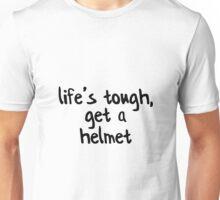 Life's Tough, Get A Helmet! Unisex T-Shirt