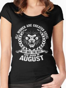 All Women Are Created Equal But Only The Best Are Born in August - Leo Shirt Women's Fitted Scoop T-Shirt
