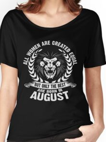 All Women Are Created Equal But Only The Best Are Born in August - Leo Shirt Women's Relaxed Fit T-Shirt