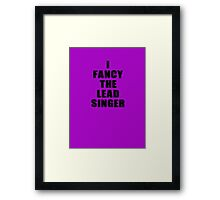 Rock Chick- I Fancy The Lead Singer - T-Shirt Framed Print
