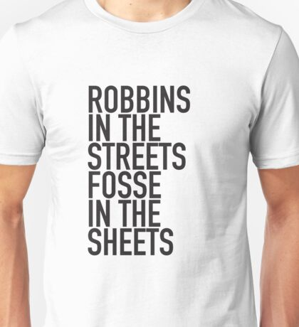 Robbins in the streets fosse in the sheets Unisex T-Shirt