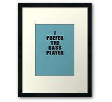 Music Band - I Prefer The Bass Player - Bassist T-Shirt Framed Print