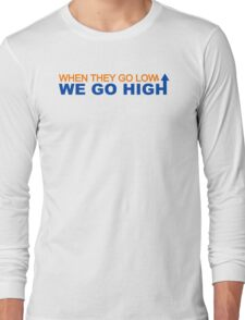When they go low we go high Long Sleeve T-Shirt