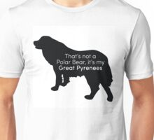 That's Not a Polar Bear it's my Great Pyrenees Unisex T-Shirt